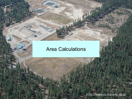 1 Area Calculations. 2 Introduction Determining the boundaries and size of an area is a common occurrence. Chemical spill Wet land Watershed Etc.  For.