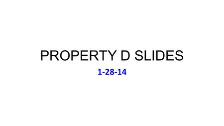 PROPERTY D SLIDES 1-28-14. Tues Jan 28 Music: Rolling Stones, Sticky Fingers (1971) Lunch Today (Meet on 12:25): Alvarez; Brown; Caruso; Sattler;