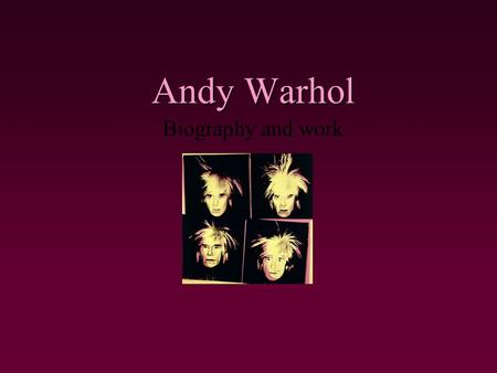 Andy Warhol Andy Warhol Biography and work. Biography  Andy Warhol was born in Pittsburgh, Pennsylvania, in 1928.  Upon graduation,(the Carnegie Institute.