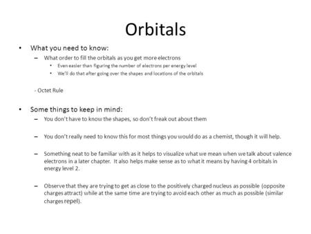 Orbitals What you need to know: Some things to keep in mind: