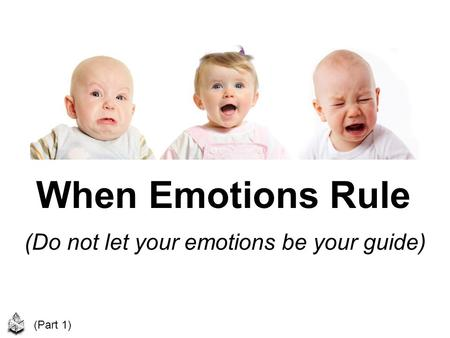 When Emotions Rule (Do not let your emotions be your guide) (Part 1)