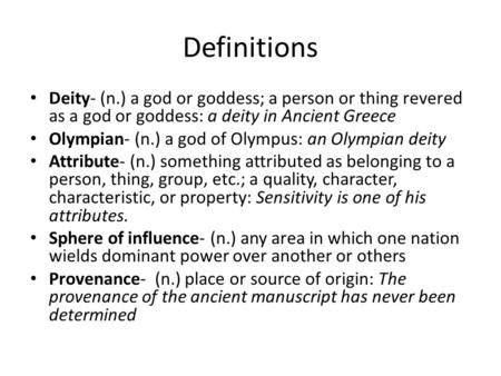 Definitions Deity- (n.) a god or goddess; a person or thing revered as a god or goddess: a deity in Ancient Greece Olympian- (n.) a god of Olympus: an.