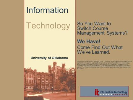 So You Want to Switch Course Management Systems? We Have! Come Find Out What We've Learned. Copyright University of Okahoma 2006. This work is the intellectual.