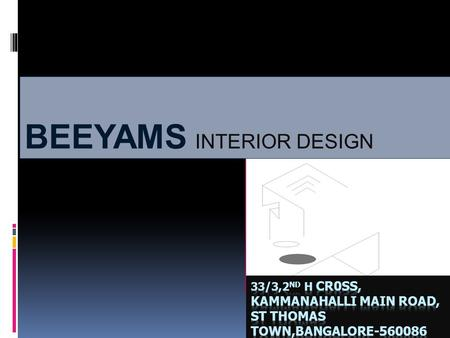 BEEYAMS INTERIOR DESIGN. INTERIOR DESIGN CONSULTANCY SPACE PLANNING DESIGN DEVELOPMENT CONCEPTUAL DESIGNING ESTIMATION MATERIAL SELECTION PROJECT MANAGEMENT.
