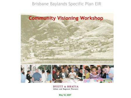 May 12, 2007 Community Visioning Workshop Brisbane Baylands Specific Plan EIR.