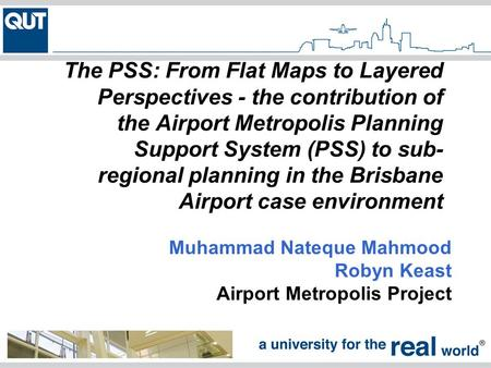 The PSS: From Flat Maps to Layered Perspectives - the contribution of the Airport Metropolis Planning Support System (PSS) to sub- regional planning in.