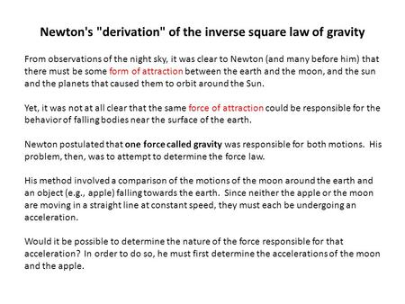 Newton's derivation of the inverse square law of gravity From observations of the night sky, it was clear to Newton (and many before him) that there.