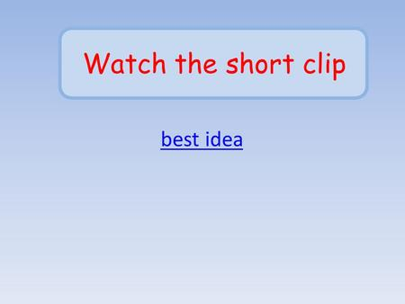 Best idea Watch the short clip. After you watched the clip answer in your notebooks What is the important discovery? What does gravity do? Can we see.