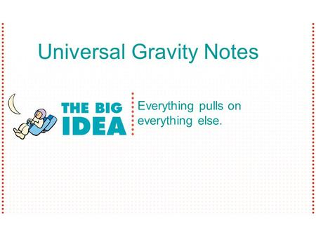 Everything pulls on everything else. Universal Gravity Notes.