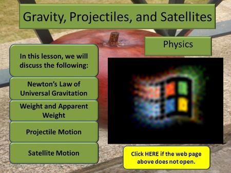 Gravity, Projectiles, and Satellites Physics Click HERE if the web page above does not open. In this lesson, we will discuss the following: Newton's Law.