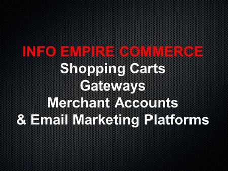 INFO EMPIRE COMMERCE Shopping Carts Gateways Merchant Accounts & Email Marketing Platforms.