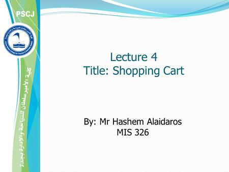 Lecture 4 Title: Shopping Cart By: Mr Hashem Alaidaros MIS 326.