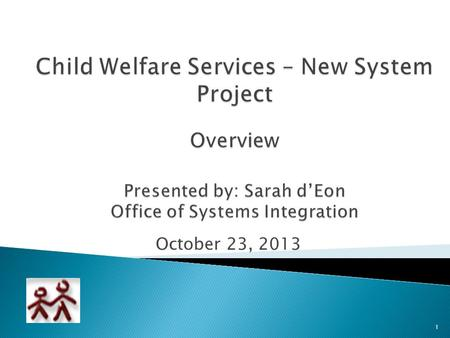 October 23, 2013 1.  What is Child Welfare Services New System Project?  Why a new system?  When can I expect a new system?  What's next?  Question.