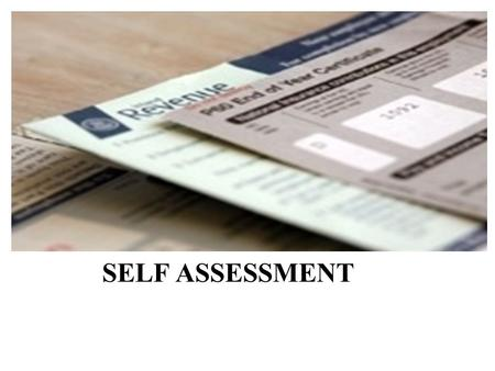 SELF ASSESSMENT. ORDER OF PRESENTATION: 1.WHAT IS SELF ASSESSMENT (SA). 2.WHO ARE REQUIRED TO FILL OUT SA FORM. 3.FILING & PAYMENT DATES. 4.PENALTIES.