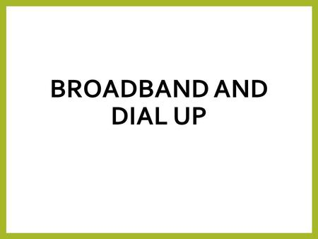 BROADBAND AND DIAL UP. Lesson objectives Pupils must be able to describe: - the use of and the advantages and disadvantages of Dialup and Broadband;
