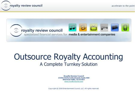 Outsource Royalty Accounting A Complete Turnkey Solution Royalty Review Council 15456 Ventura Boulevard, Suite 400 Sherman Oaks, CA 91403 www.royaltycouncil.com.