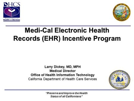 """Preserve and Improve the Health Status of all Californians"" Medi-Cal Electronic Health Records (EHR) Incentive Program Medi-Cal Electronic Health Records."