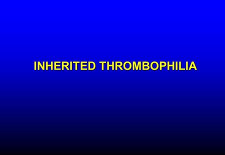 INHERITED THROMBOPHILIA. Defects in physiologic anticoagulant pathways Increased production of procoagulant Antithrombin deficiency Protein C deficiency.