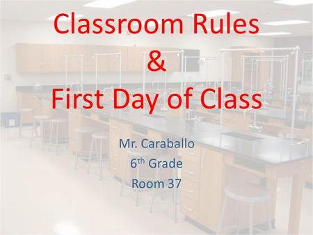 Classroom Rules & First Day of Class Mr. Caraballo 6 th Grade Room 37.