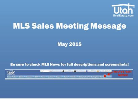 MLS Sales Meeting Message May 2015 Be sure to check MLS News for full descriptions and screenshots!