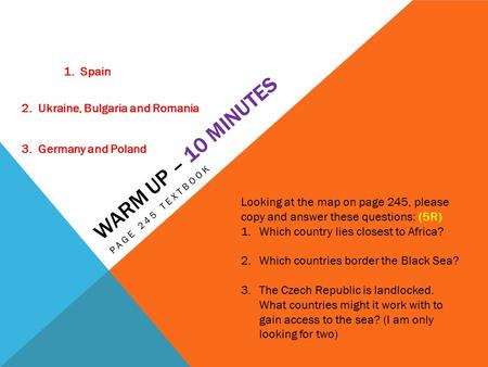 Warm up – 10 minutes 1. Spain 2. Ukraine, Bulgaria and Romania