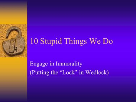 "Engage in Immorality (Putting the ""Lock"" in Wedlock)"