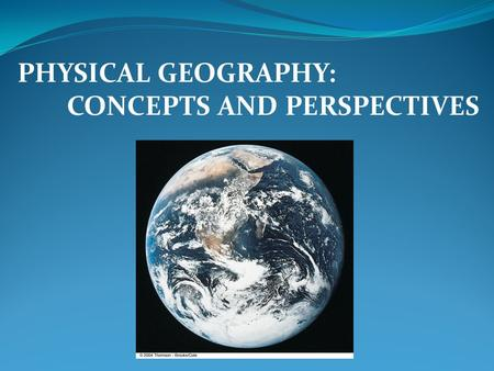 PHYSICAL GEOGRAPHY: CONCEPTS AND PERSPECTIVES.