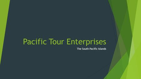 Pacific Tour Enterprises The South Pacific Islands.