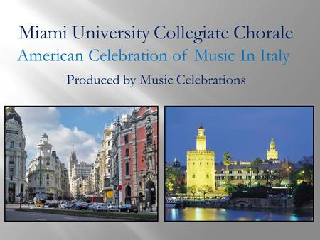 Miami University Collegiate Chorale American Celebration of Music In Italy Produced by Music Celebrations.