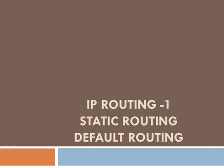 IP ROUTING -1 STATIC ROUTING DEFAULT ROUTING.  A routing protocol is used by routers to dynamically find all the networks in the internetwork and to.