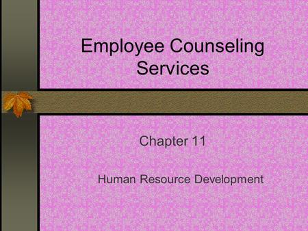 Employee Counseling Services Chapter 11 Human Resource Development.