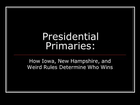 Presidential Primaries: How Iowa, New Hampshire, and Weird Rules Determine Who Wins.