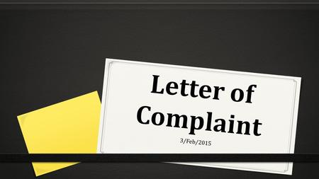 Letter of Complaint 3/Feb/2015. Why would a consumer write a Letter of Complaint? -
