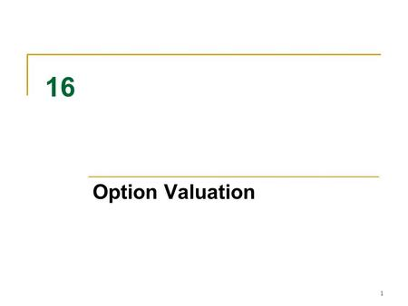 1 16 Option Valuation. 16-2 What is an Option Worth? At expiration, an option is worth its intrinsic value. Before expiration, put-call parity allows.
