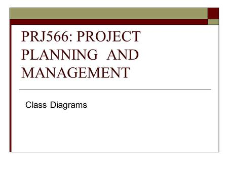 PRJ566: PROJECT PLANNING AND MANAGEMENT Class Diagrams.