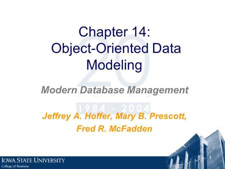 1 Chapter 14: Object-Oriented Data Modeling Modern Database Management Jeffrey A. Hoffer, Mary B. Prescott, Fred R. McFadden.