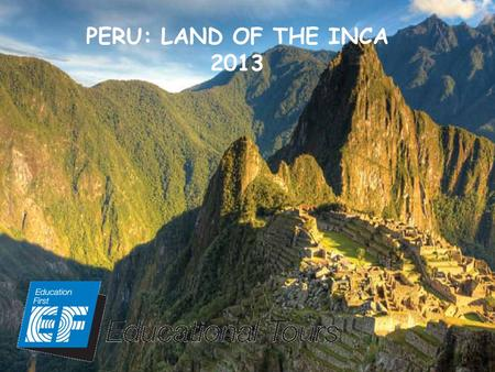 PERU: LAND OF THE INCA 2013. Newfound Confidence -Independent qualities that stay with them throughout their personal and professional lives. Life Skills.