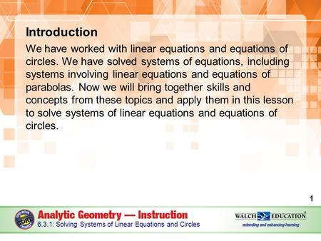 Introduction We have worked with linear equations and equations of circles. We have solved systems of equations, including systems involving linear equations.