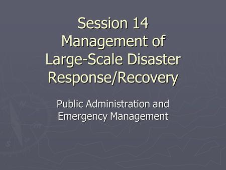 Session 14 <strong>Management</strong> of Large-Scale <strong>Disaster</strong> Response/Recovery