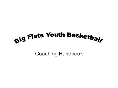 Coaching Handbook. Coaching Goals Have fun!!! Advocate teamwork Teach the fundamentals of basketball Promote sportsmanship Remember: the performance of.