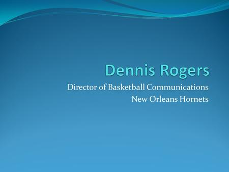 Director of Basketball Communications New Orleans Hornets.