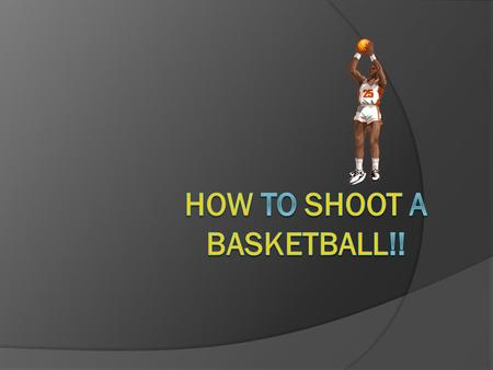 Have u ever wanted to shoot a basketball the correct way, but didn't know how??  Get a basketball GGet a goal (or go somewhere with a basketball goal)