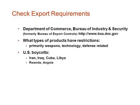 Check Export Requirements Department of Commerce, Bureau of Industry & Security (formerly Bureau of Export Controls)  What types.