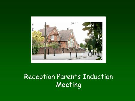 Reception Parents Induction Meeting. What does a day in Reception look like? - Put fruit in basket - Pegging in board - Ready Steady Go time - Inside.