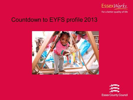Countdown to EYFS profile 2013. 2 The EYFS Profile How should we assess children in the meantime? The EYFS Profile is the summative assessment which practitioners.