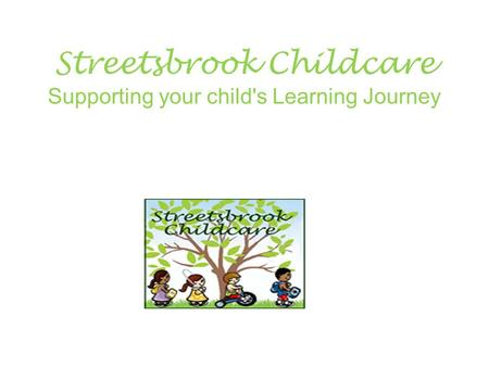 Streetsbrook Childcare Supporting your child's Learning Journey.