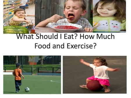 What Should I Eat? How Much Food and Exercise?. What should a teen be eating and doing to be healthly… A balanced Diet? High Protien and Low Carbs Diet?