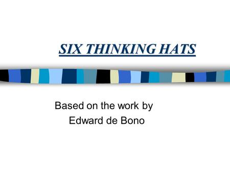 SIX THINKING HATS Based on the work by Edward de Bono.