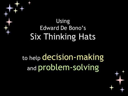 Using Edward De Bono's Six Thinking Hats to help decision-making and problem-solving.
