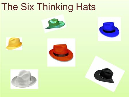 The Six Thinking Hats. The Blue Hat is used to manage the thinking process. It's the control mechanism that ensures the Six Thinking Hats® guidelines.